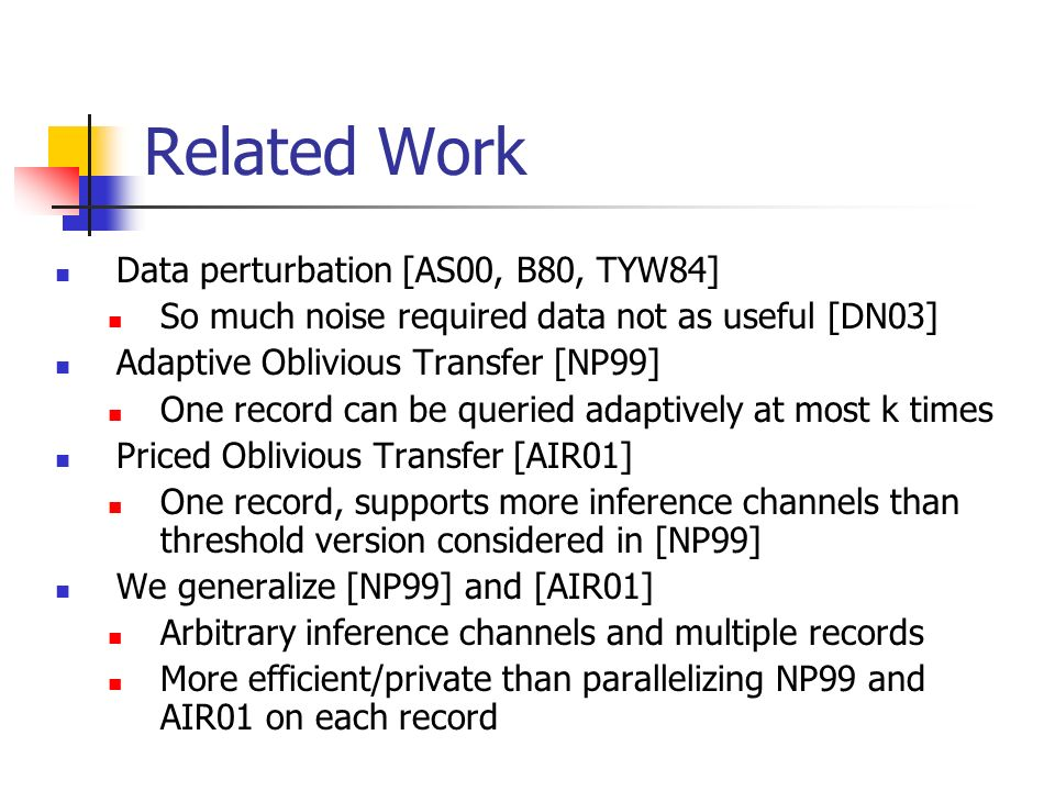 Related Work Data perturbation [AS00, B80, TYW84]